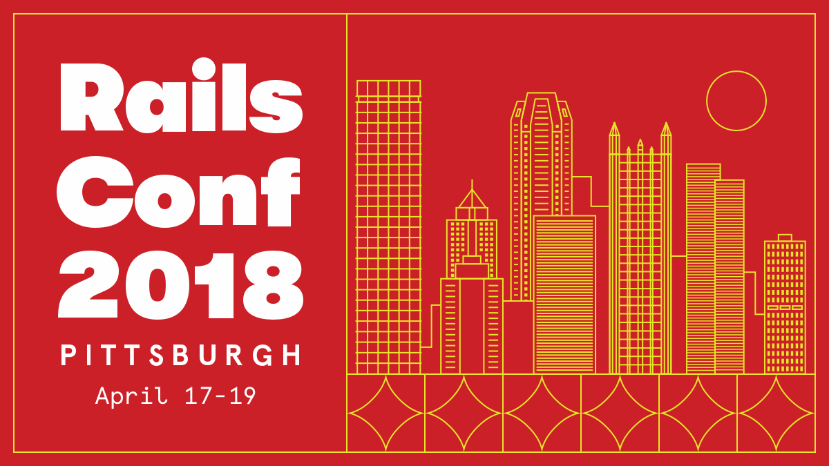 Rails Conf 2018 | Pittsburgh, April 17 - 19